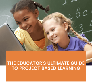 The Educator's Ultimate Guide to Project Based Learning
